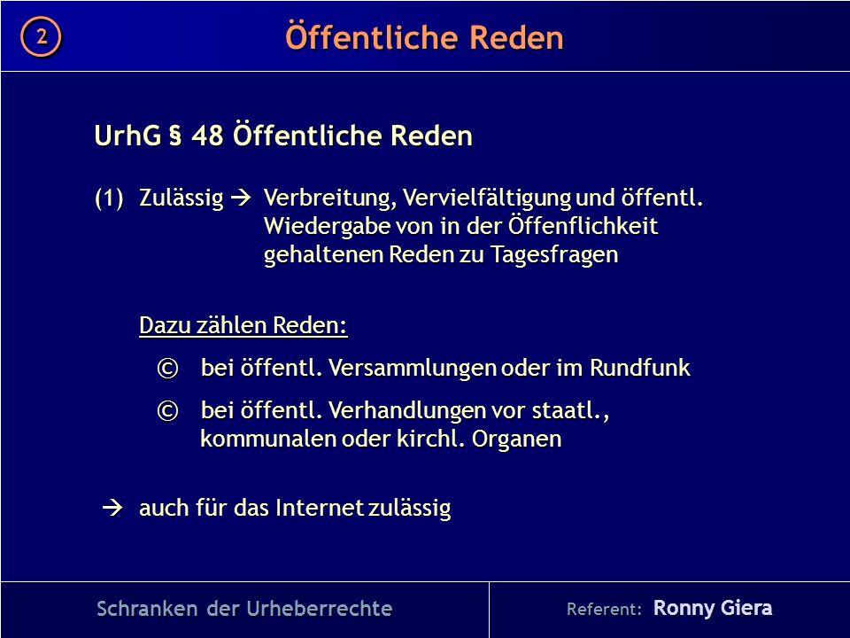Referent: Ronny Giera Öffentliche Reden 2 2 Schranken der Urheberrechte UrhG § 48 Öffentliche Reden (1)Zulässig Verbreitung, Vervielfältigung und öffe