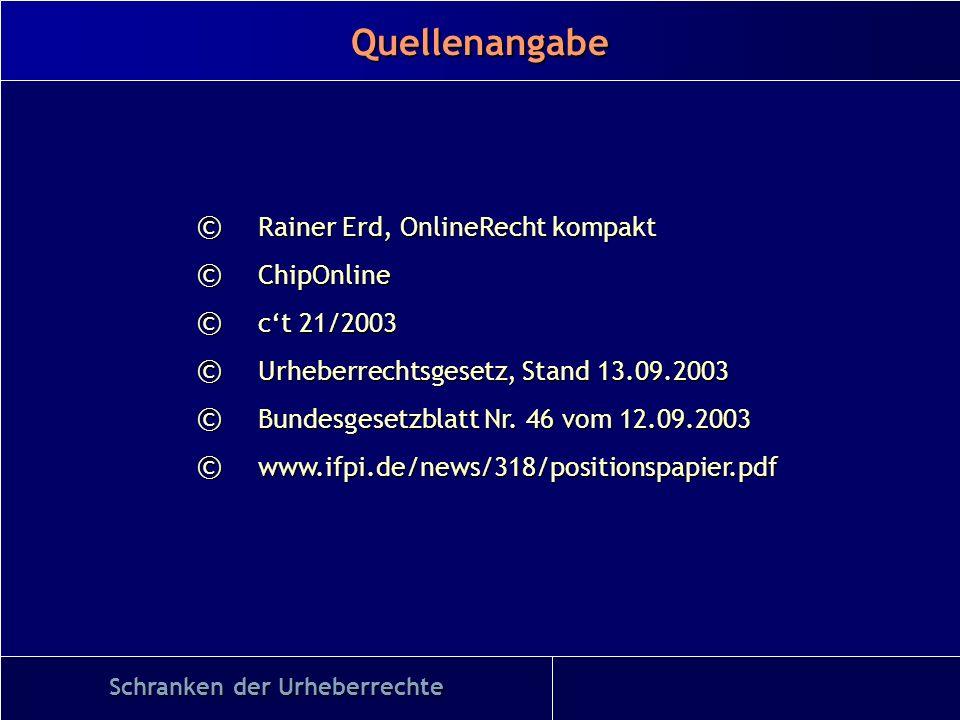 Quellenangabe Schranken der Urheberrechte © Rainer Erd, OnlineRecht kompakt © ChipOnline © ct 21/2003 © Urheberrechtsgesetz, Stand 13.09.2003 © Bundes