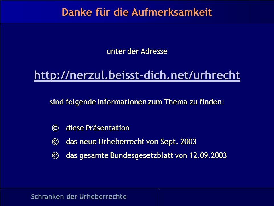 Danke für die Aufmerksamkeit Schranken der Urheberrechte unter der Adresse http://nerzul.beisst-dich.net/urhrecht sind folgende Informationen zum Them