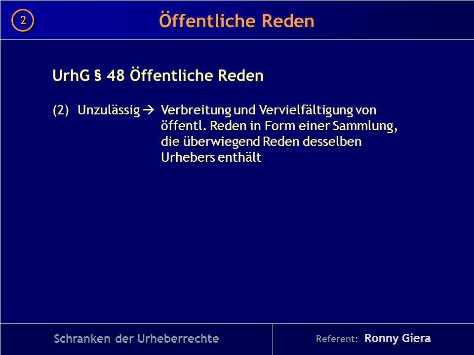 Referent: Ronny Giera Öffentliche Reden 2 2 Schranken der Urheberrechte UrhG § 48 Öffentliche Reden (2)Unzulässig Verbreitung und Vervielfältigung von