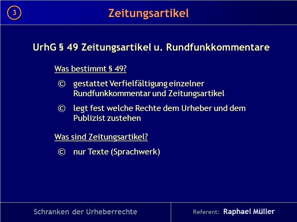 Referent: Raphael Müller Zeitungsartikel 3 3 Schranken der Urheberrechte UrhG § 49 Zeitungsartikel u. Rundfunkkommentare Was bestimmt § 49? © gestatte