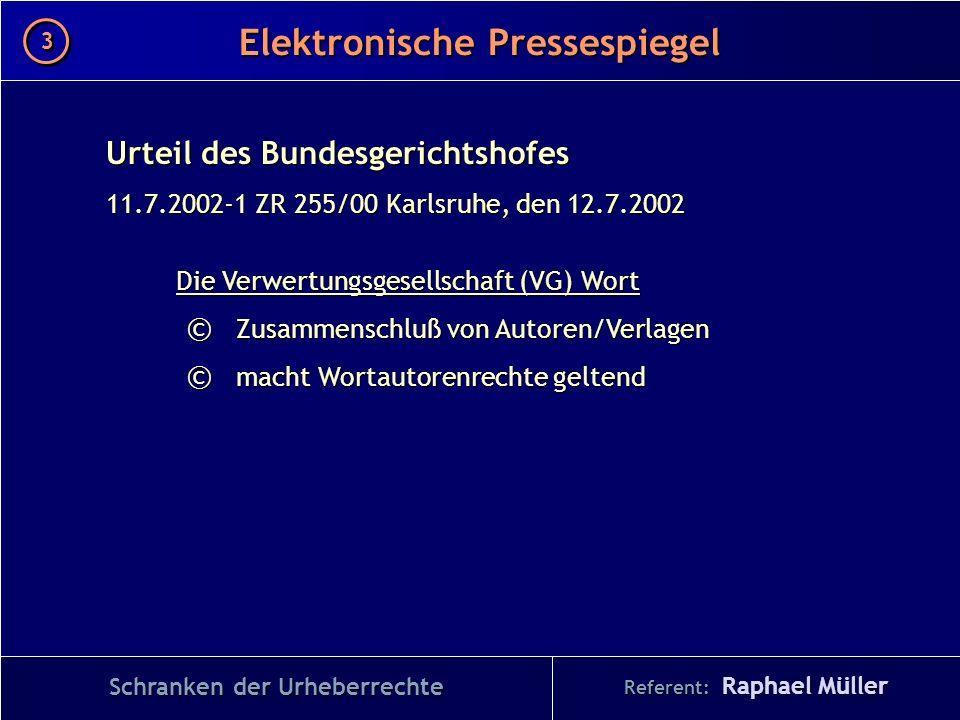 Referent: Raphael Müller Elektronische Pressespiegel 3 3 Urteil des Bundesgerichtshofes 11.7.2002-1 ZR 255/00 Karlsruhe, den 12.7.2002 Die Verwertungs