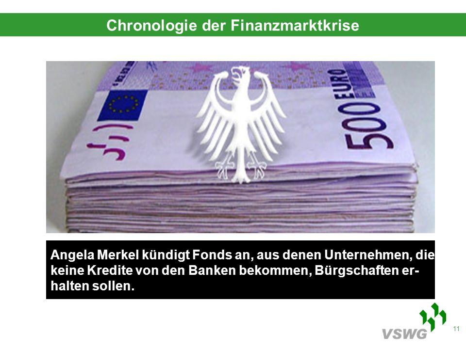 11 Angela Merkel kündigt Fonds an, aus denen Unternehmen, die keine Kredite von den Banken bekommen, Bürgschaften er- halten sollen.