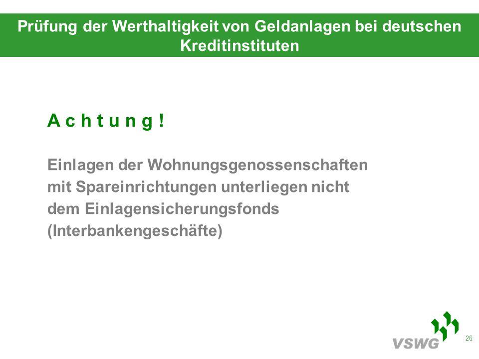 26 Prüfung der Werthaltigkeit von Geldanlagen bei deutschen Kreditinstituten A c h t u n g .