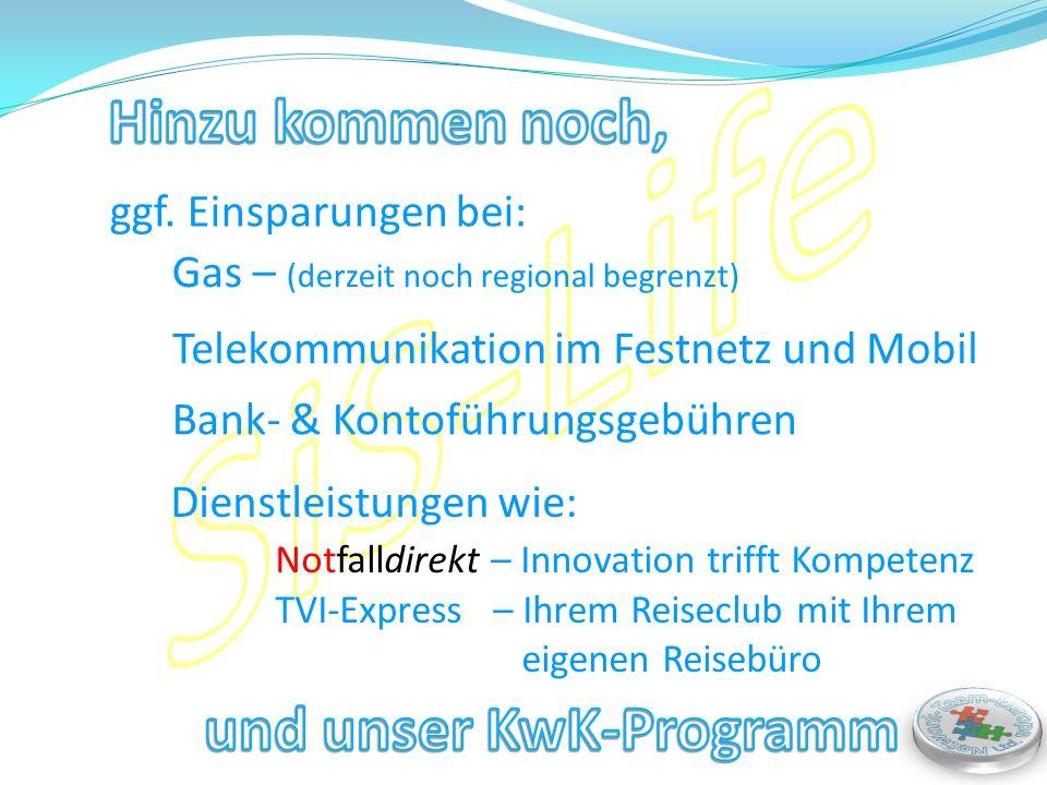 ggf. Einsparungen bei: Telekommunikation im Festnetz und Mobil Gas – (derzeit noch regional begrenzt) Bank- & Kontoführungsgebühren Dienstleistungen w