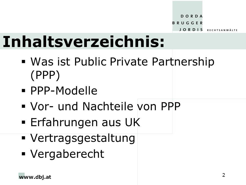www.dbj.at 2 Inhaltsverzeichnis: Was ist Public Private Partnership (PPP) PPP-Modelle Vor- und Nachteile von PPP Erfahrungen aus UK Vertragsgestaltung Vergaberecht