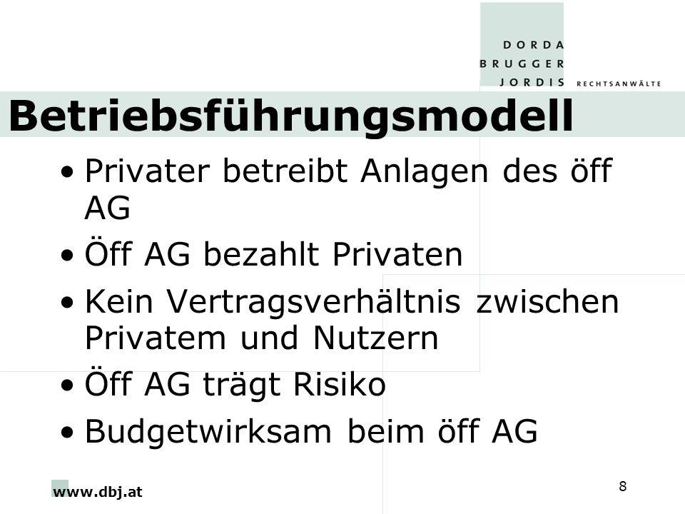 www.dbj.at 8 Betriebsführungsmodell Privater betreibt Anlagen des öff AG Öff AG bezahlt Privaten Kein Vertragsverhältnis zwischen Privatem und Nutzern Öff AG trägt Risiko Budgetwirksam beim öff AG