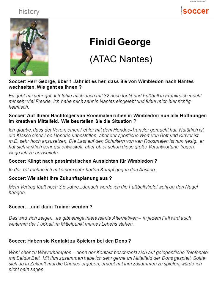 history soccer sports illustrated www.soccer.2in.de Finidi George (ATAC Nantes) Soccer: Herr George, über 1 Jahr ist es her, dass Sie von Wimbledon nach Nantes wechselten.