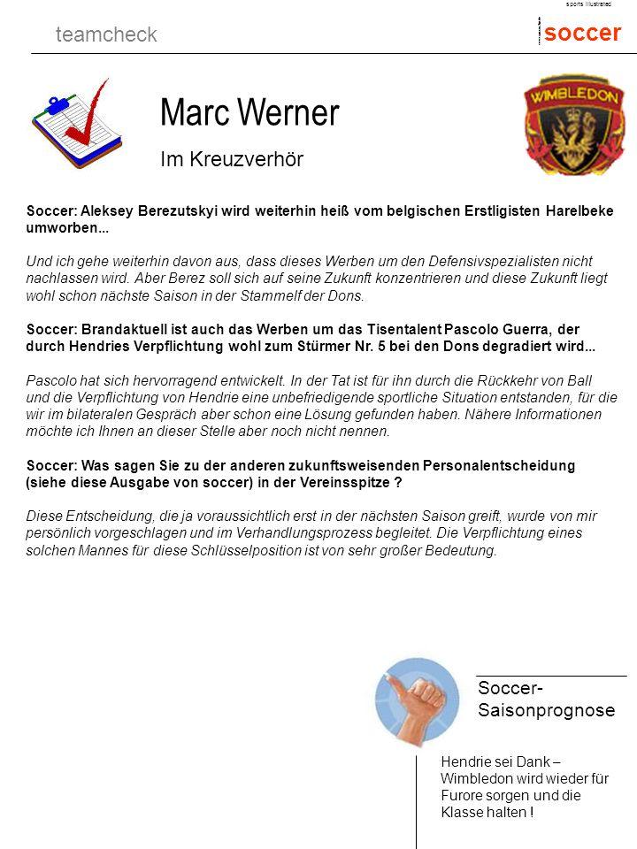 teamcheck soccer sports illustrated www.soccer.2in.de Marc Werner Im Kreuzverhör Soccer- Saisonprognose Hendrie sei Dank – Wimbledon wird wieder für Furore sorgen und die Klasse halten .