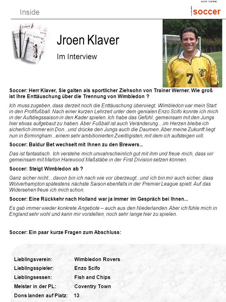 Inside soccer sports illustrated www.soccer.2in.de Jroen Klaver Im Interview Soccer: Herr Klaver, Sie galten als sportlicher Ziehsohn von Trainer Werner.