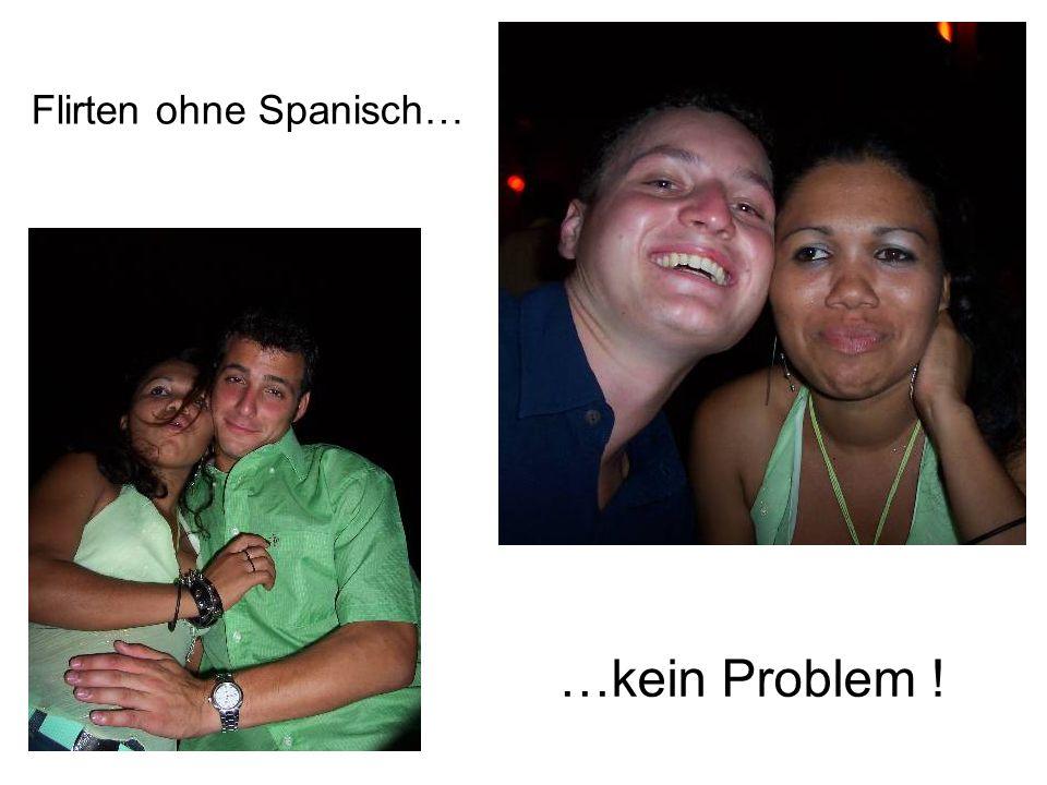 Flirten ohne Spanisch… …kein Problem !