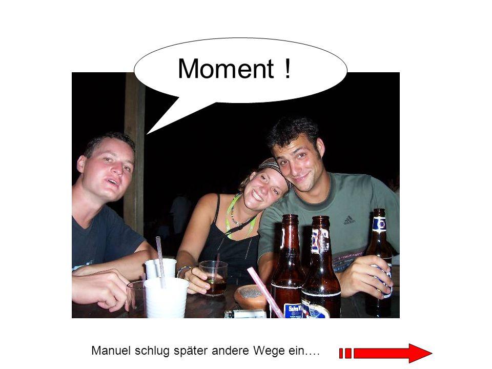 Moment ! Manuel schlug später andere Wege ein….