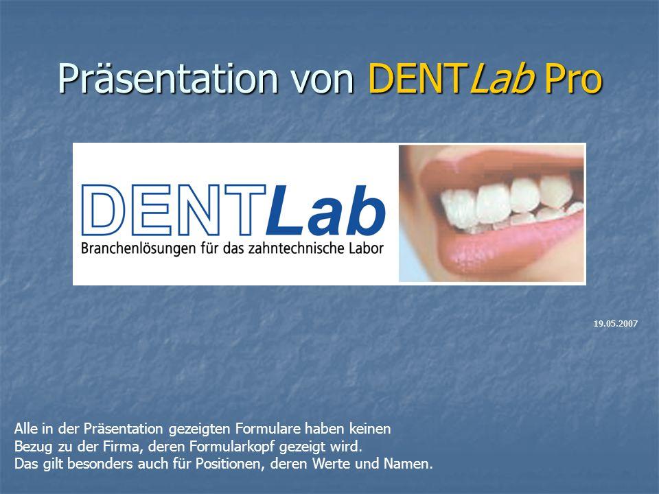 Präsentation von DENTLab Pro Alle in der Präsentation gezeigten Formulare haben keinen Bezug zu der Firma, deren Formularkopf gezeigt wird.