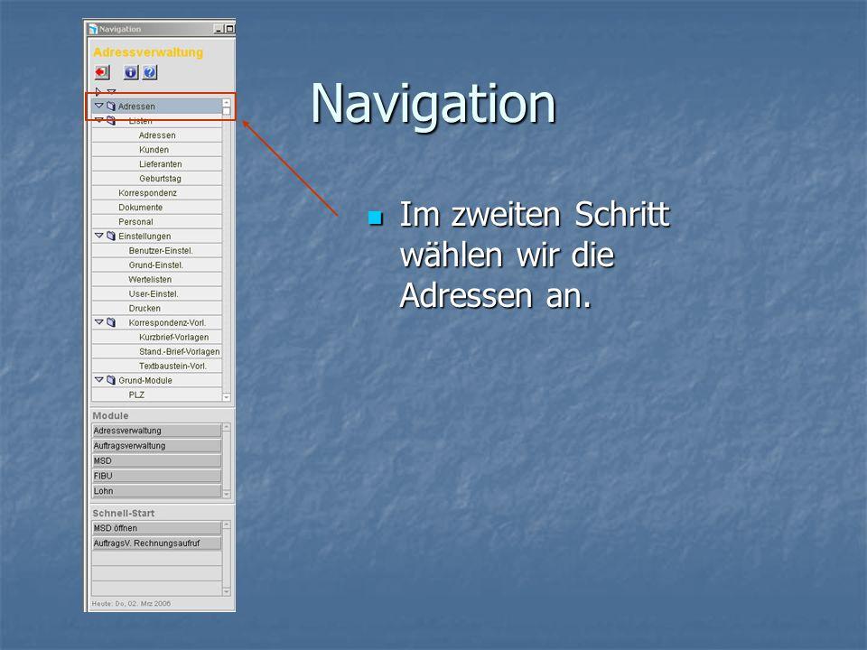 Navigation Im zweiten Schritt wählen wir die Adressen an.