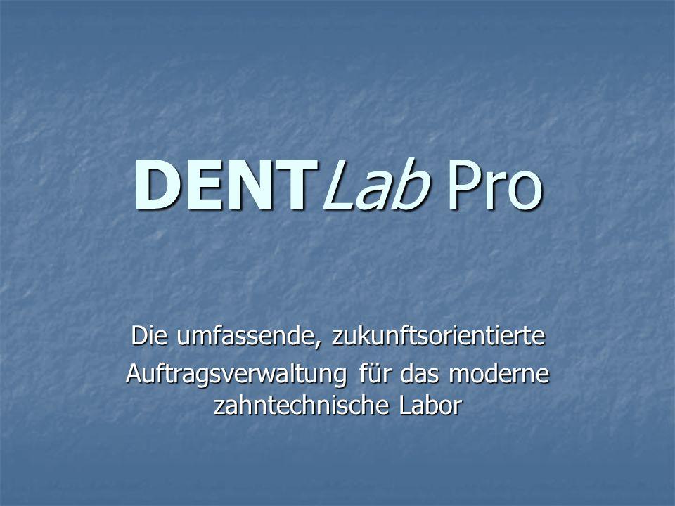 DENTLab Pro Die umfassende, zukunftsorientierte Auftragsverwaltung für das moderne zahntechnische Labor