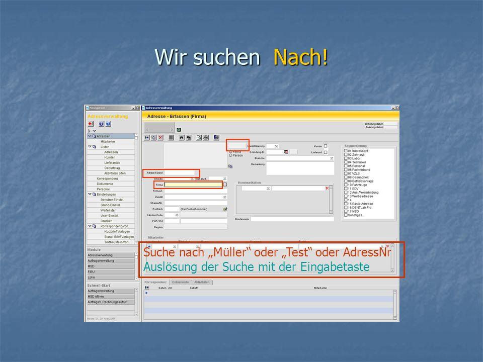 Wir suchen Nach! Suche nach Müller oder Test oder AdressNr Auslösung der Suche mit der Eingabetaste