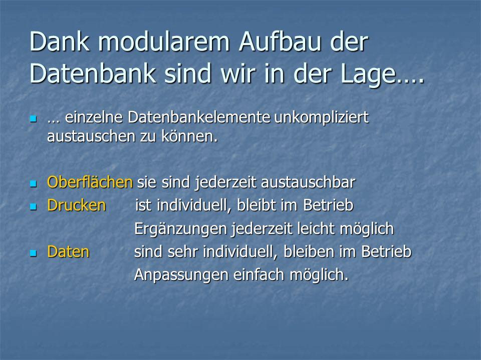 Dank modularem Aufbau der Datenbank sind wir in der Lage….