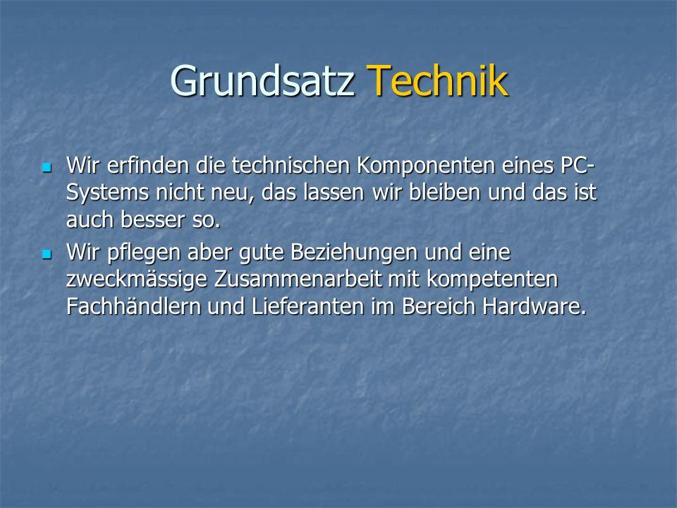 Grundsatz Technik Wir erfinden die technischen Komponenten eines PC- Systems nicht neu, das lassen wir bleiben und das ist auch besser so.