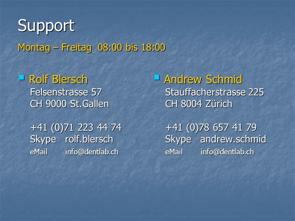 Support Montag – Freitag 08:00 bis 18:00 Rolf Blersch Rolf Blersch Felsenstrasse 57 Felsenstrasse 57 CH 9000 St.Gallen CH 9000 St.Gallen +41 (0)71 223 44 74 +41 (0)71 223 44 74 Skype rolf.blersch Skype rolf.blersch eMail info@dentlab.ch eMail info@dentlab.ch Andrew Schmid Andrew Schmid Stauffacherstrasse 225 Stauffacherstrasse 225 CH 8004 Zürich CH 8004 Zürich +41 (0)78 657 41 79 +41 (0)78 657 41 79 Skype andrew.schmid Skype andrew.schmid eMail info@dentlab.ch eMail info@dentlab.ch