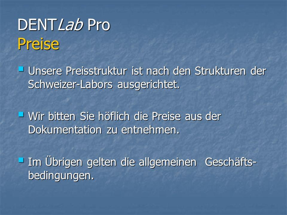 DENTLab Pro Preise Unsere Preisstruktur ist nach den Strukturen der Schweizer-Labors ausgerichtet.