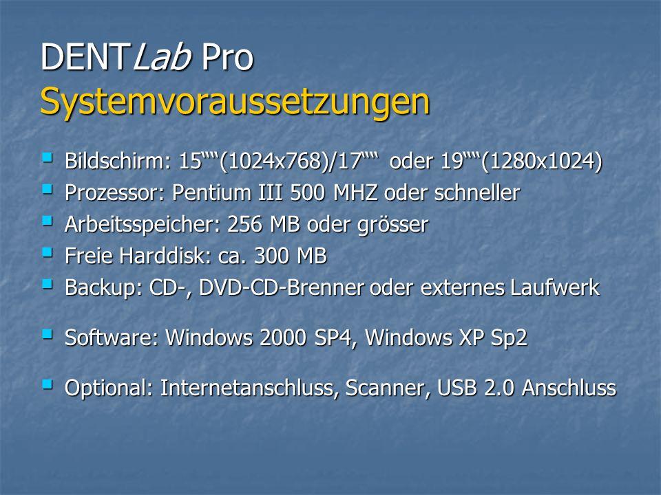 DENTLab Pro Systemvoraussetzungen Bildschirm: 15(1024x768)/17 oder 19(1280x1024) Bildschirm: 15(1024x768)/17 oder 19(1280x1024) Prozessor: Pentium III 500 MHZ oder schneller Prozessor: Pentium III 500 MHZ oder schneller Arbeitsspeicher: 256 MB oder grösser Arbeitsspeicher: 256 MB oder grösser Freie Harddisk: ca.