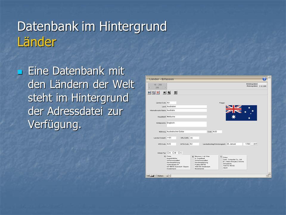 Datenbank im Hintergrund Länder Eine Datenbank mit den Ländern der Welt steht im Hintergrund der Adressdatei zur Verfügung.