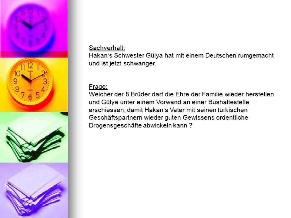Sachverhalt: Hakans Schwester Gülya hat mit einem Deutschen rumgemacht und ist jetzt schwanger.
