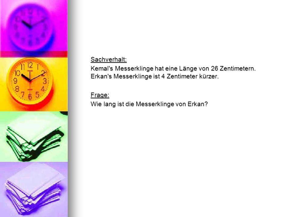 Sachverhalt: Kemal's Messerklinge hat eine Länge von 26 Zentimetern. Erkan's Messerklinge ist 4 Zentimeter kürzer. Frage: Wie lang ist die Messerkling
