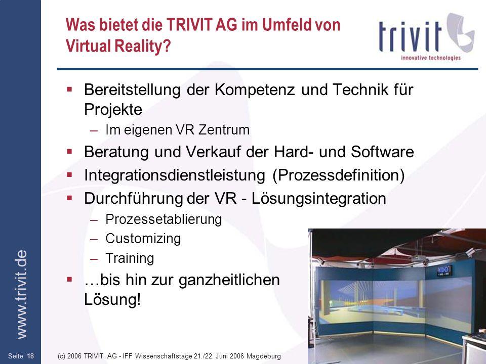 www.trivit.de (c) 2006 TRIVIT AG - IFF Wissenschaftstage 21./22. Juni 2006 MagdeburgSeite 18 Was bietet die TRIVIT AG im Umfeld von Virtual Reality? B