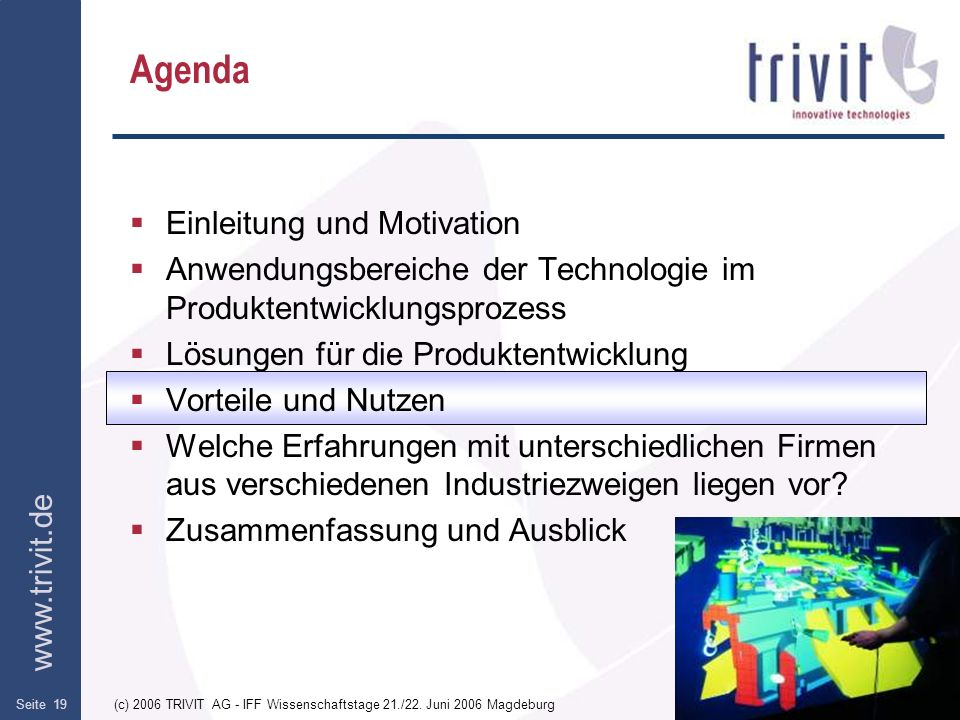 www.trivit.de (c) 2006 TRIVIT AG - IFF Wissenschaftstage 21./22. Juni 2006 MagdeburgSeite 19 Agenda Einleitung und Motivation Anwendungsbereiche der T