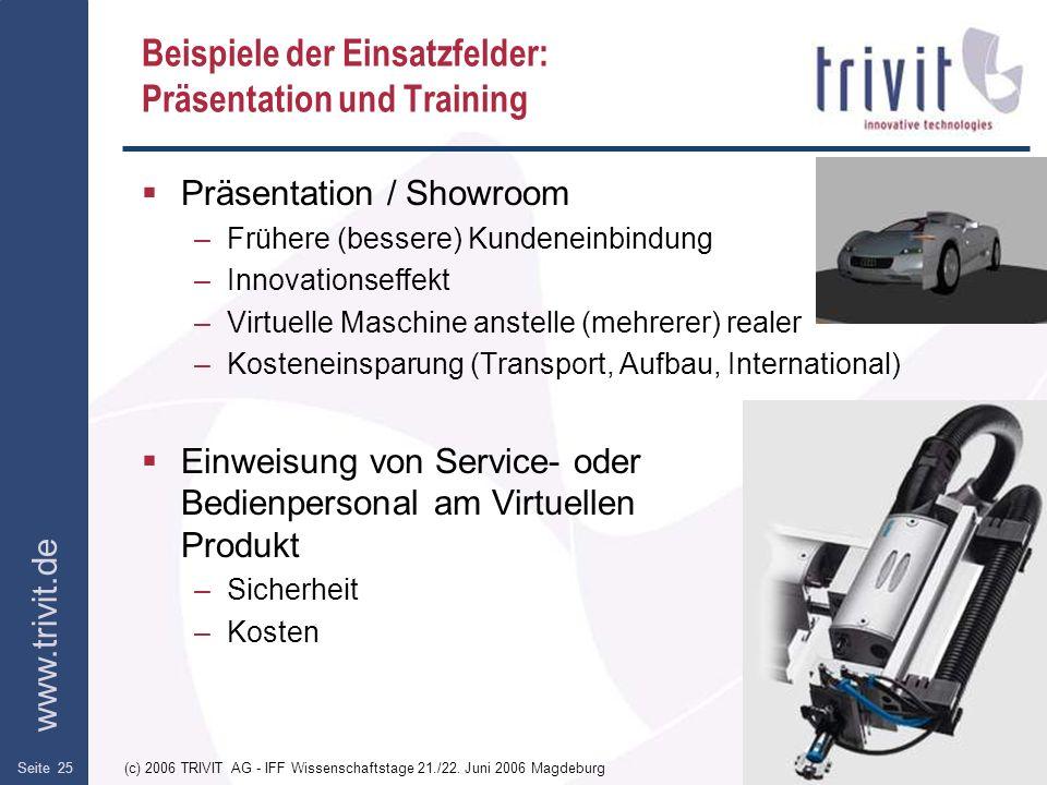 www.trivit.de (c) 2006 TRIVIT AG - IFF Wissenschaftstage 21./22. Juni 2006 MagdeburgSeite 25 Beispiele der Einsatzfelder: Präsentation und Training Pr