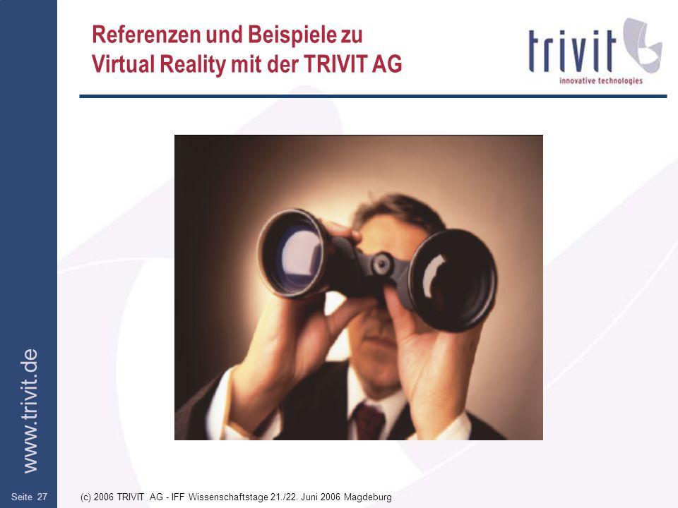 www.trivit.de (c) 2006 TRIVIT AG - IFF Wissenschaftstage 21./22. Juni 2006 MagdeburgSeite 27 Referenzen und Beispiele zu Virtual Reality mit der TRIVI