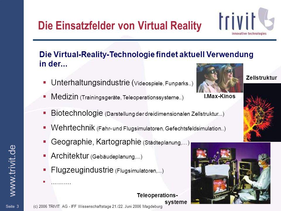 www.trivit.de (c) 2006 TRIVIT AG - IFF Wissenschaftstage 21./22. Juni 2006 MagdeburgSeite 3 Die Einsatzfelder von Virtual Reality Die Virtual-Reality-