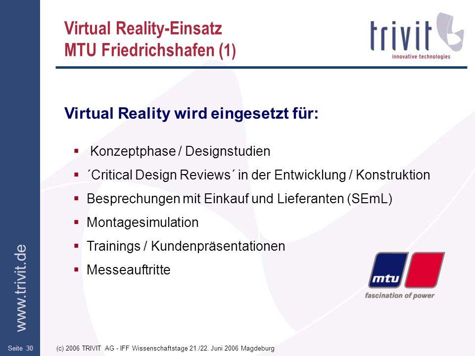 www.trivit.de (c) 2006 TRIVIT AG - IFF Wissenschaftstage 21./22. Juni 2006 MagdeburgSeite 30 Virtual Reality-Einsatz MTU Friedrichshafen ( 1) Konzeptp