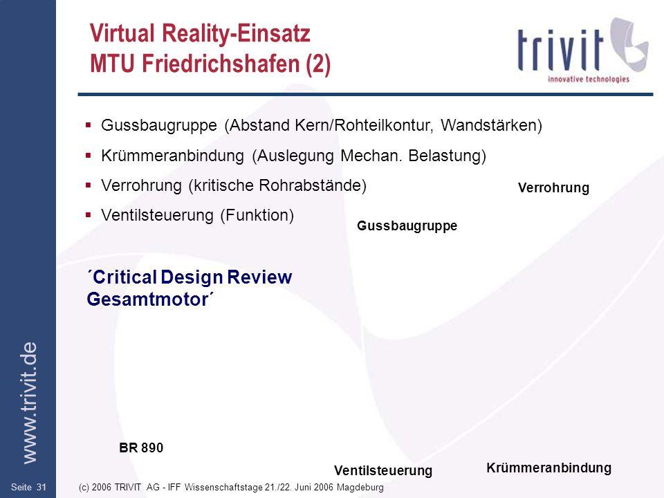 www.trivit.de (c) 2006 TRIVIT AG - IFF Wissenschaftstage 21./22. Juni 2006 MagdeburgSeite 31 Virtual Reality-Einsatz MTU Friedrichshafen (2) Gussbaugr