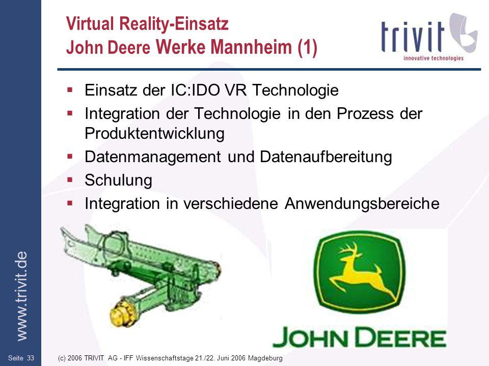 www.trivit.de (c) 2006 TRIVIT AG - IFF Wissenschaftstage 21./22. Juni 2006 MagdeburgSeite 33 Virtual Reality-Einsatz John Deere Werke Mannheim (1) Ein