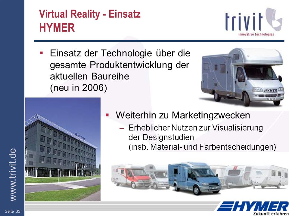 www.trivit.de (c) 2006 TRIVIT AG - IFF Wissenschaftstage 21./22. Juni 2006 MagdeburgSeite 35 Virtual Reality - Einsatz HYMER Einsatz der Technologie ü