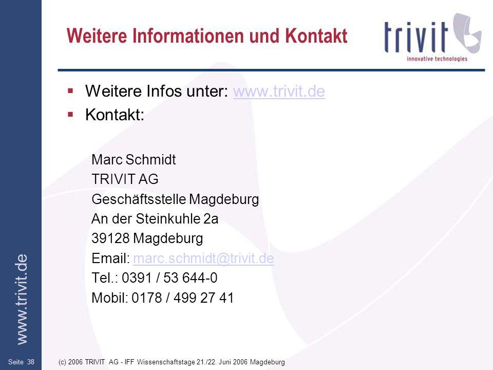 www.trivit.de (c) 2006 TRIVIT AG - IFF Wissenschaftstage 21./22. Juni 2006 MagdeburgSeite 38 Weitere Informationen und Kontakt Weitere Infos unter: ww