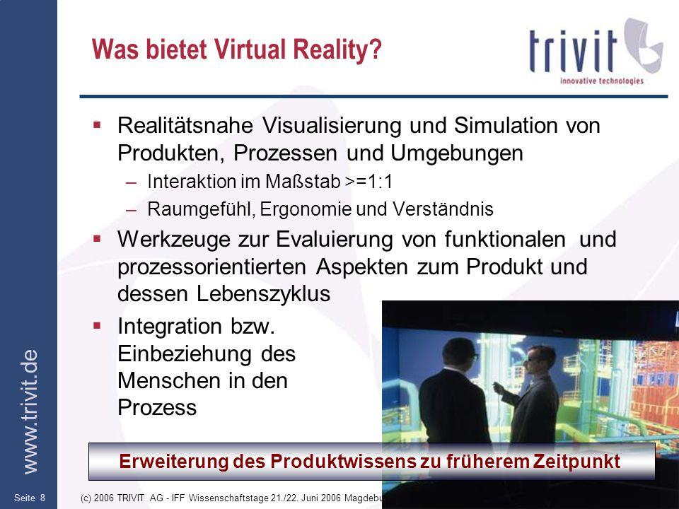 www.trivit.de (c) 2006 TRIVIT AG - IFF Wissenschaftstage 21./22. Juni 2006 MagdeburgSeite 8 Was bietet Virtual Reality? Realitätsnahe Visualisierung u