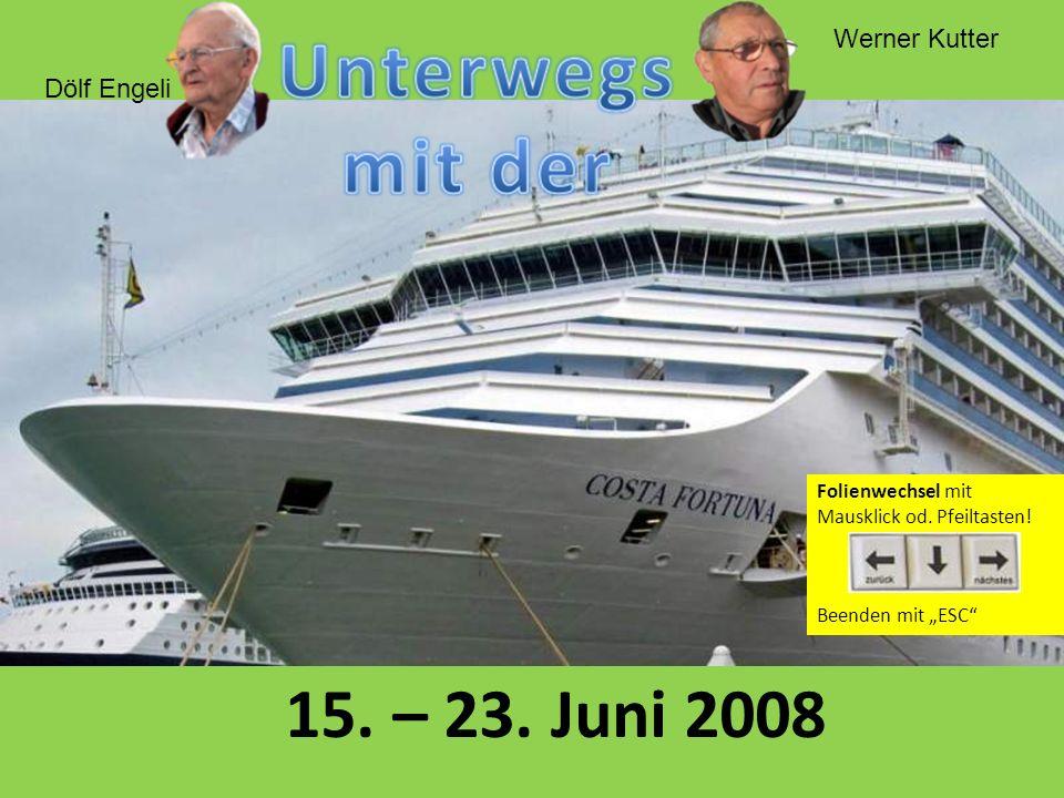 Dölf Engeli Werner Kutter 15. – 23. Juni 2008 Folienwechsel mit Mausklick od. Pfeiltasten! Beenden mit ESC