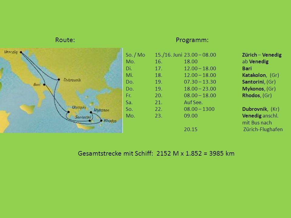 Route: So. / Mo15./16. Juni23.00 – 08.00Zürich – Venedig Mo.16.18.00ab Venedig Di.17.12.00 – 18.00Bari Mi.18.12.00 – 18.00Katakolon, (Gr) Do.19.07.30