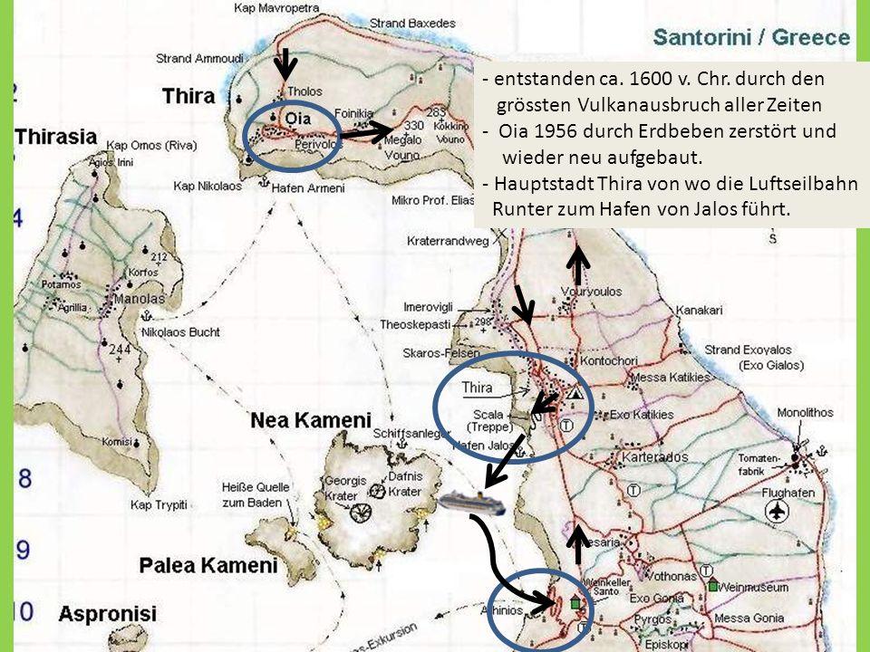 - entstanden ca. 1600 v. Chr. durch den grössten Vulkanausbruch aller Zeiten - Oia 1956 durch Erdbeben zerstört und wieder neu aufgebaut. - Hauptstadt