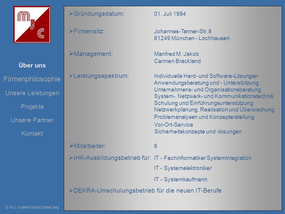 Unsere Leistungen Über uns Projekte Unsere Partner Kontakt Firmenphilosophie Gründungsdatum: 01. Juli 1994 Firmensitz: Johannes-Tanner-Str. 8 81249 Mü