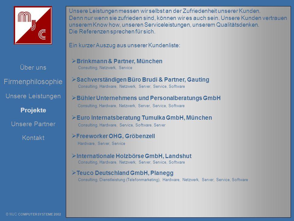 Unsere Leistungen Über uns Projekte Unsere Partner Kontakt Firmenphilosophie © MJC COMPUTERSYSTEME 2002