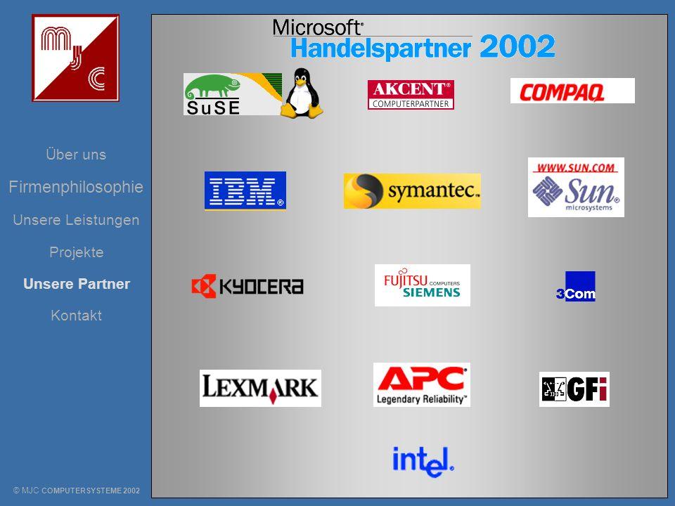 Unsere Leistungen Über uns Projekte Unsere Partner Kontakt Firmenphilosophie © MJC COMPUTERSYSTEME 2002 MJC COMPUTERSYSTEME Johannes-Tanner-Str.