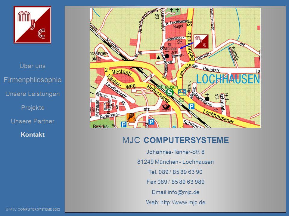 Unsere Leistungen Über uns Projekte Unsere Partner Kontakt Firmenphilosophie © MJC COMPUTERSYSTEME 2002 MJC COMPUTERSYSTEME Johannes-Tanner-Str. 8 812