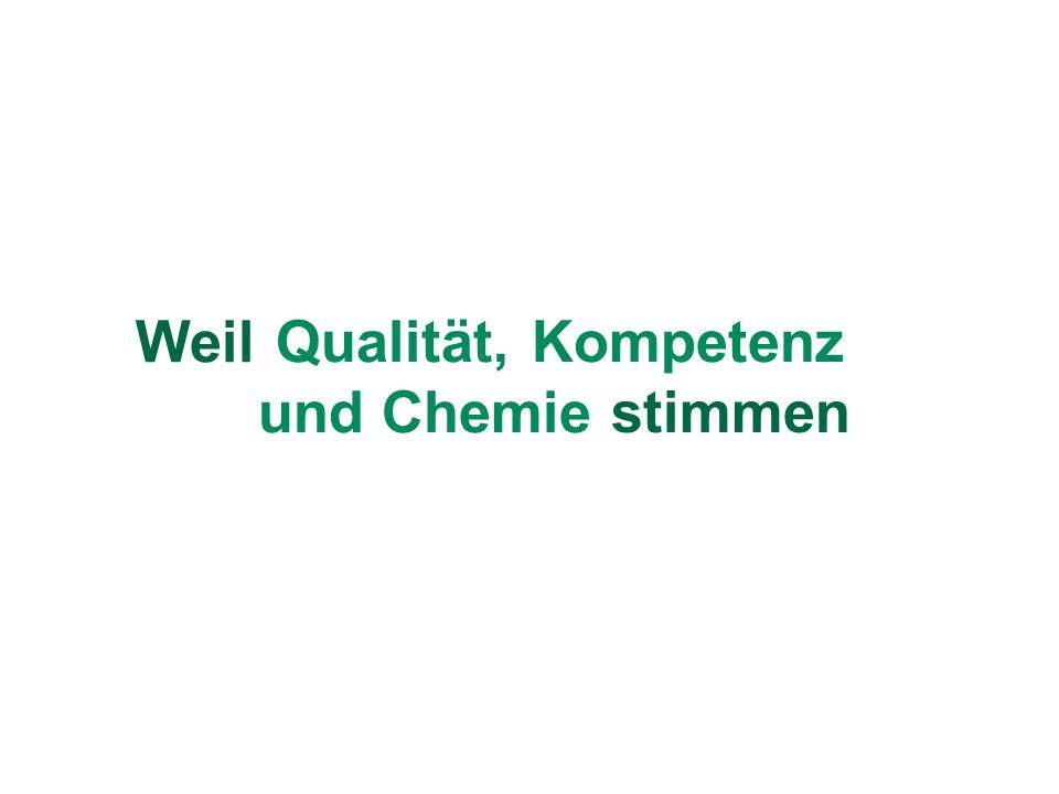 Weil Qualität,Kompetenz und Chemie stimmen