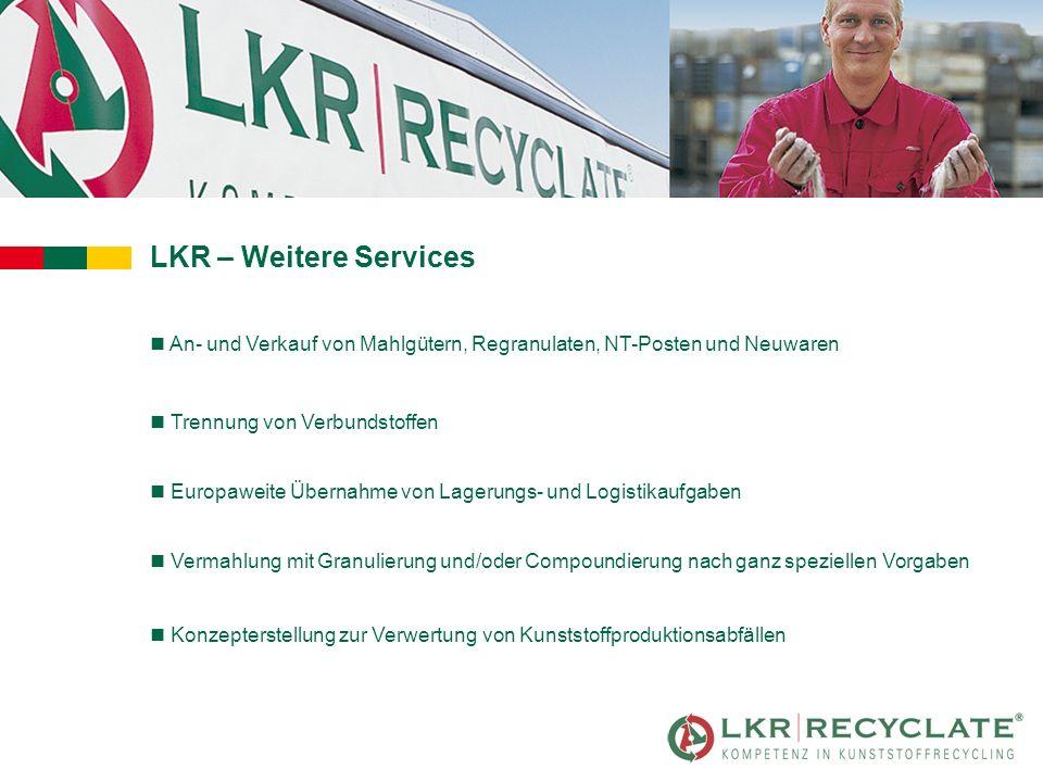 LKR – Weitere Services n An- und Verkauf von Mahlgütern, Regranulaten, NT-Posten und Neuwaren n Trennung von Verbundstoffen n Vermahlung mit Granulier