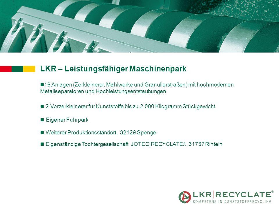 LKR – Leistungsfähiger Maschinenpark n16 Anlagen (Zerkleinerer, Mahlwerke und Granulierstraßen) mit hochmodernen Metallseparatoren und Hochleistungsen