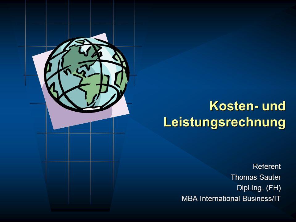 Kosten- und Leistungsrechnung Referent Thomas Sauter Dipl.Ing. (FH) MBA International Business/IT